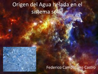 Origen del Agua  helada  en el  sistema  solar