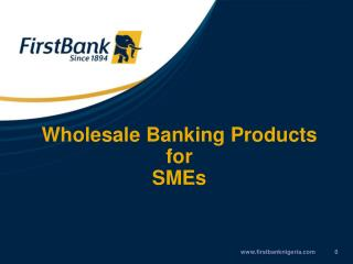 Wholesale Banking Products  for  SMEs