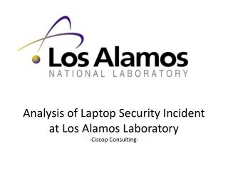 Analysis of Laptop Security Incident at Los Alamos Laboratory -Ciscop Consulting-