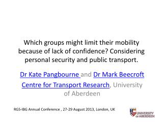 Dr Kate Pangbourne  and  Dr Mark Beecroft Centre for Transport Research , University of Aberdeen