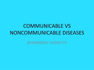 COMMUNICABLE VS NONCOMMUNICABLE DISEASES
