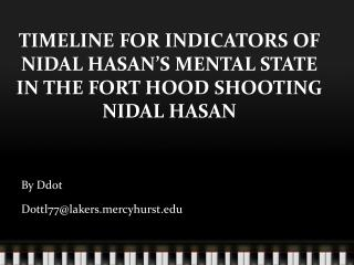 TIMELINE FOR INDICATORS OF NIDAL HASAN'S MENTAL STATE IN THE FORT HOOD SHOOTING NIDAL HASAN