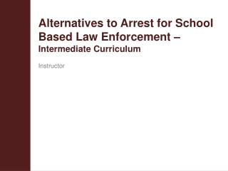 Alternatives to Arrest for School Based Law Enforcement –  Intermediate Curriculum