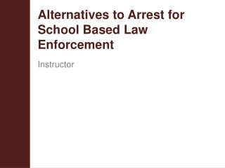 Alternatives to Arrest for School Based Law Enforcement