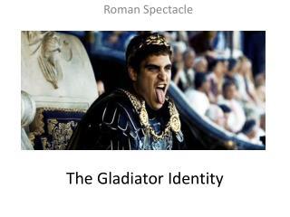 The Gladiator Identity