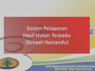 Sistem Pelaporan  Hasil Hutan Terpadu (Simpel Hastandu)