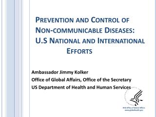 Prevention and Control of Non-communicable Diseases: U.S  National and  International		Efforts