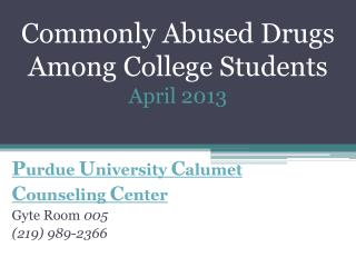 Commonly Abused Drugs Among  C ollege  S tudents April 2013