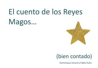 El cuento de los Reyes Magos… (bien contado) Dominique  Jorand  y Pablo Rufo.