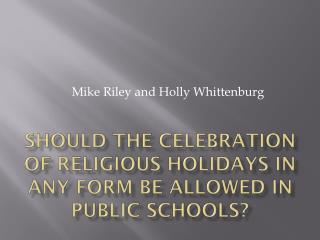 Should the celebration of religious holidays in any form be allowed in public schools?