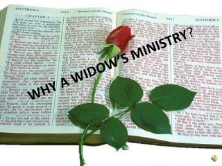 WHY A WIDOW�S MINISTRY ?