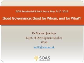 GDIA Residential School, Accra, May  6-10  2013 Good Governance: Good for Whom, and for What?