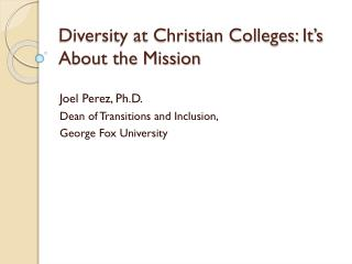 Diversity at Christian  Colleges : It's  A bout the Mission