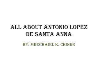 All about Antonio Lopez de Santa Anna