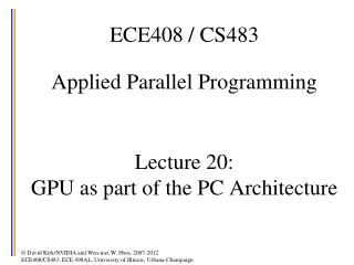 ECE408 / CS483 Applied Parallel Programming Lecture 20:  GPU as part of the PC Architecture