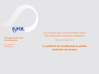 La cultura della conciliazione nelle organizzazioni: prassi ed esperienza Piacenza 17 aprile 2013