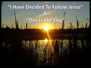 """""""I Have Decided To Follow  Jesus""""  & """"This Is The Day"""""""