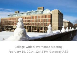 College-wide Governance Meeting February 19, 2014, 12:45 PM Gateway A&B