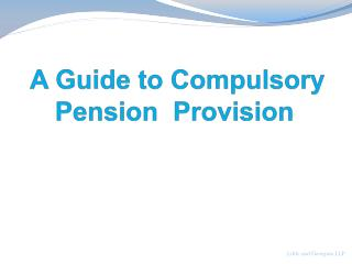 A Guide to Compulsory Pension  Provision