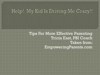 Help!� My Kid Is Driving Me Crazy!!