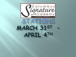 Stations  March 31 st   –  April 4 th
