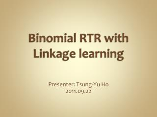 Binomial RTR with Linkage learning