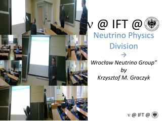 Neutrino  Physics Division ? Wroc?aw Neutrino Group� by Krzysztof M. Graczyk