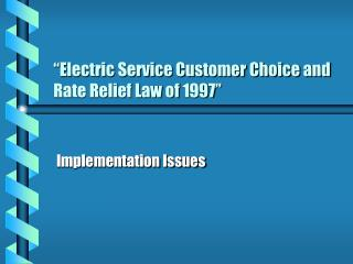 """""""Electric Service Customer Choice and Rate Relief Law of 1997"""""""