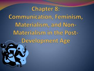 Chapter 8: Communication, Feminism , Materialism,  and Non-Materialism in the Post-Development Age