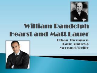 William Randolph  Hearst and Matt Lauer