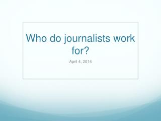 Who do journalists work for?