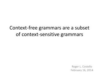 Context-free grammars are a subset of context-sensitive grammars