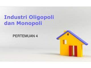 Industri  Oligopoli  dan Monopoli