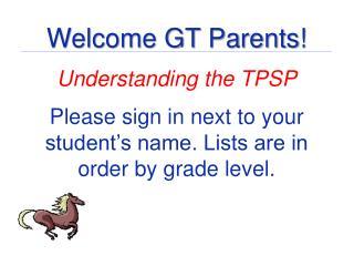 Welcome GT  Parents! Understanding the TPSP