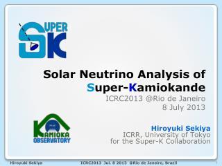 Solar Neutrino Analysis of S uper- K amiokande ICRC2013 @Rio de  J aneiro   8  July 2013