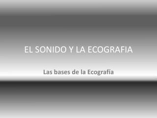 EL SONIDO Y LA ECOGRAFIA