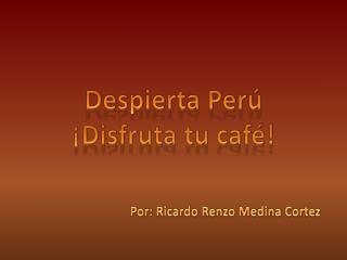 Despierta Perú ¡Disfruta tu café!