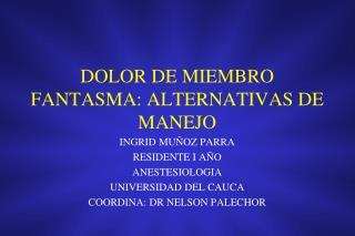 DOLOR  DE MIEMBRO  FANTASMA: ALTERNATIVAS DE MANEJO