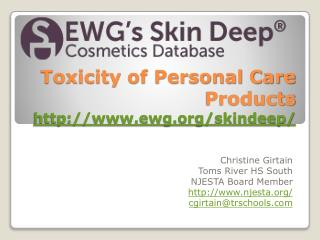 Toxicity of Personal Care Products  http://www.ewg.org/skindeep /