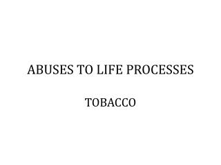 ABUSES TO LIFE PROCESSES