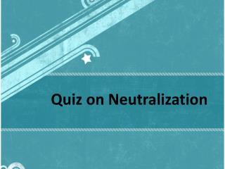 Quiz on Neutralization