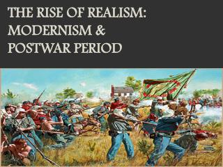 The Rise of Realism:  Modernism  & Postwar Period