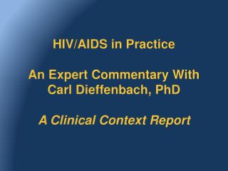HIV/AIDS in Practice An Expert Commentary With  Carl  Dieffenbach , PhD A Clinical Context Report