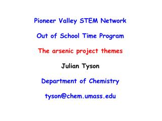 Pioneer Valley STEM Network Out of School Time Program The arsenic project themes Julian Tyson