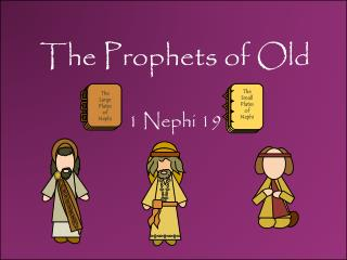The Prophets of Old 1 Nephi 19
