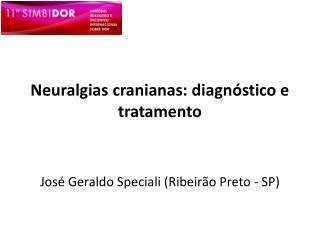 Neuralgias cranianas: diagnóstico e  tratamento José Geraldo Speciali (Ribeirão Preto - SP)