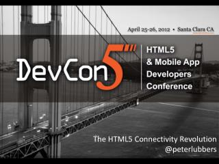 The HTML5 Connectivity Revolution  @peterlubbers