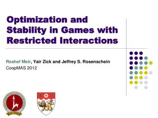 Optimization and Stability in Games with  Restricted Interactions