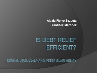 Is Debt Relief Efficient ? SERKAN ARSLANALP and PETER BLAIR HENRY