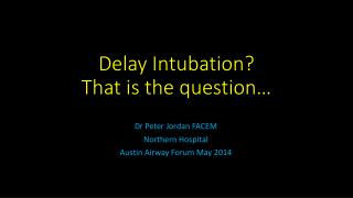 Delay Intubation? That is the question�